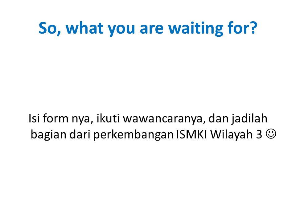 So, what you are waiting for? Isi form nya, ikuti wawancaranya, dan jadilah bagian dari perkembangan ISMKI Wilayah 3