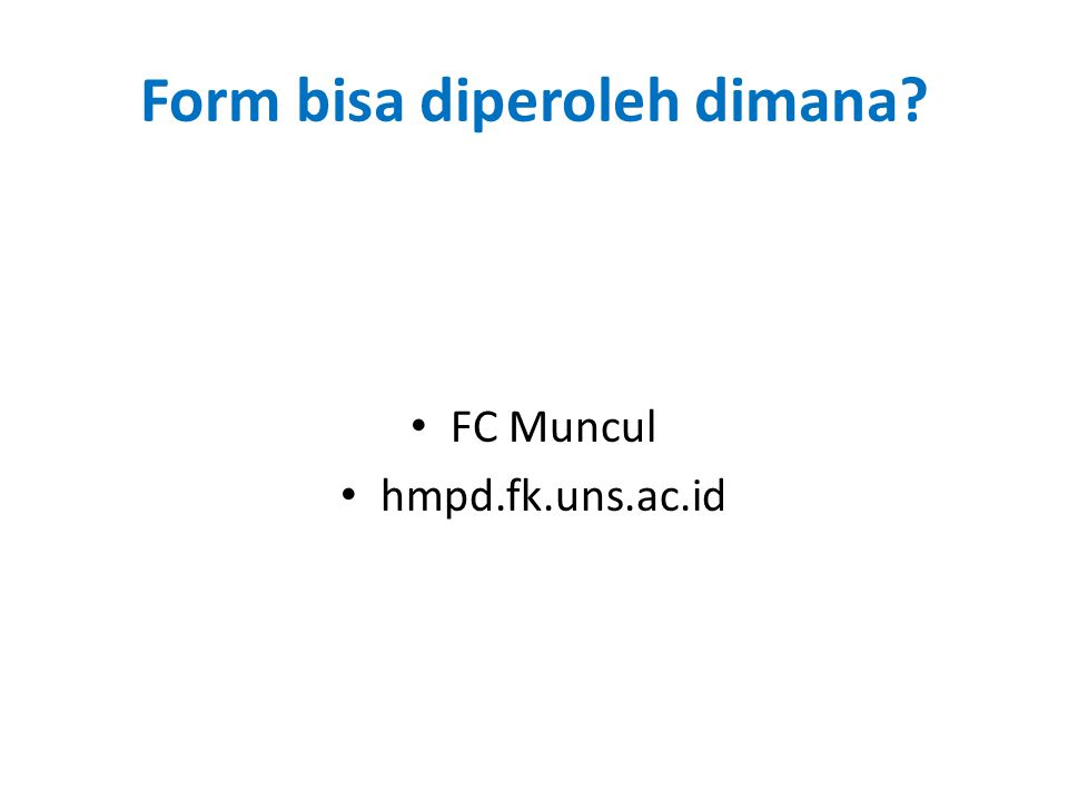 Form bisa diperoleh dimana? FC Muncul hmpd.fk.uns.ac.id