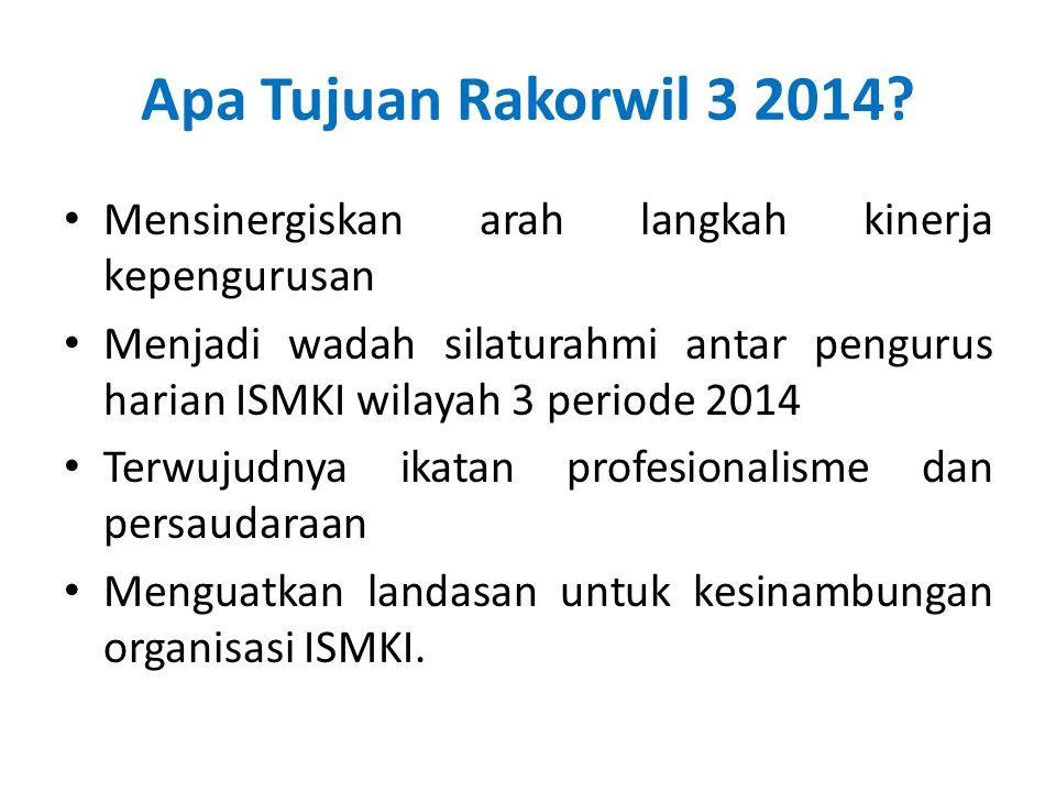 Apa Tujuan Rakorwil 3 2014? Mensinergiskan arah langkah kinerja kepengurusan Menjadi wadah silaturahmi antar pengurus harian ISMKI wilayah 3 periode 2