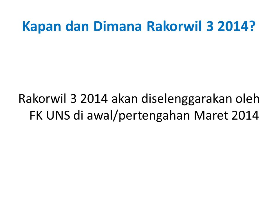 Kapan dan Dimana Rakorwil 3 2014? Rakorwil 3 2014 akan diselenggarakan oleh FK UNS di awal/pertengahan Maret 2014
