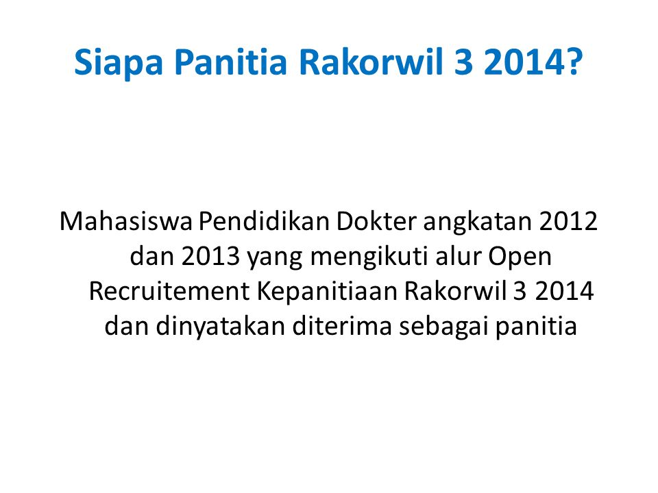 Siapa Panitia Rakorwil 3 2014? Mahasiswa Pendidikan Dokter angkatan 2012 dan 2013 yang mengikuti alur Open Recruitement Kepanitiaan Rakorwil 3 2014 da