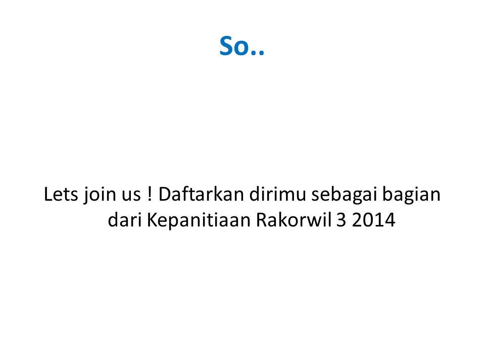 So.. Lets join us ! Daftarkan dirimu sebagai bagian dari Kepanitiaan Rakorwil 3 2014