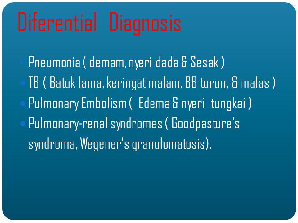 Pneumonia ( demam, nyeri dada & Sesak ) TB ( Batuk lama, keringat malam, BB turun, & malas ) Pulmonary Embolism ( Edema & nyeri tungkai ) Pulmonary-renal syndromes ( Goodpasture s syndroma, Wegener s granulomatosis).