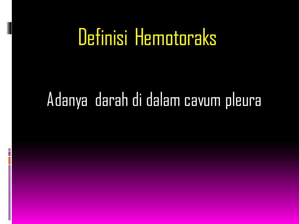 Definisi Hemotoraks Adanya darah di dalam cavum pleura