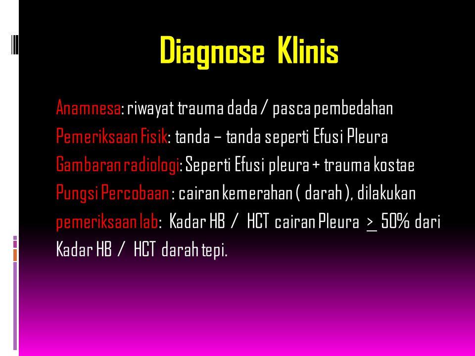 Diagnose Klinis Anamnesa: riwayat trauma dada / pasca pembedahan Pemeriksaan Fisik: tanda – tanda seperti Efusi Pleura Gambaran radiologi: Seperti Efusi pleura + trauma kostae Pungsi Percobaan : cairan kemerahan ( darah ), dilakukan pemeriksaan lab: Kadar HB / HCT cairan Pleura > 50% dari Kadar HB / HCT darah tepi.