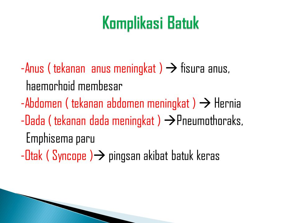 -Anus ( tekanan anus meningkat )  fisura anus, haemorhoid membesar -Abdomen ( tekanan abdomen meningkat )  Hernia -Dada ( tekanan dada meningkat ) 