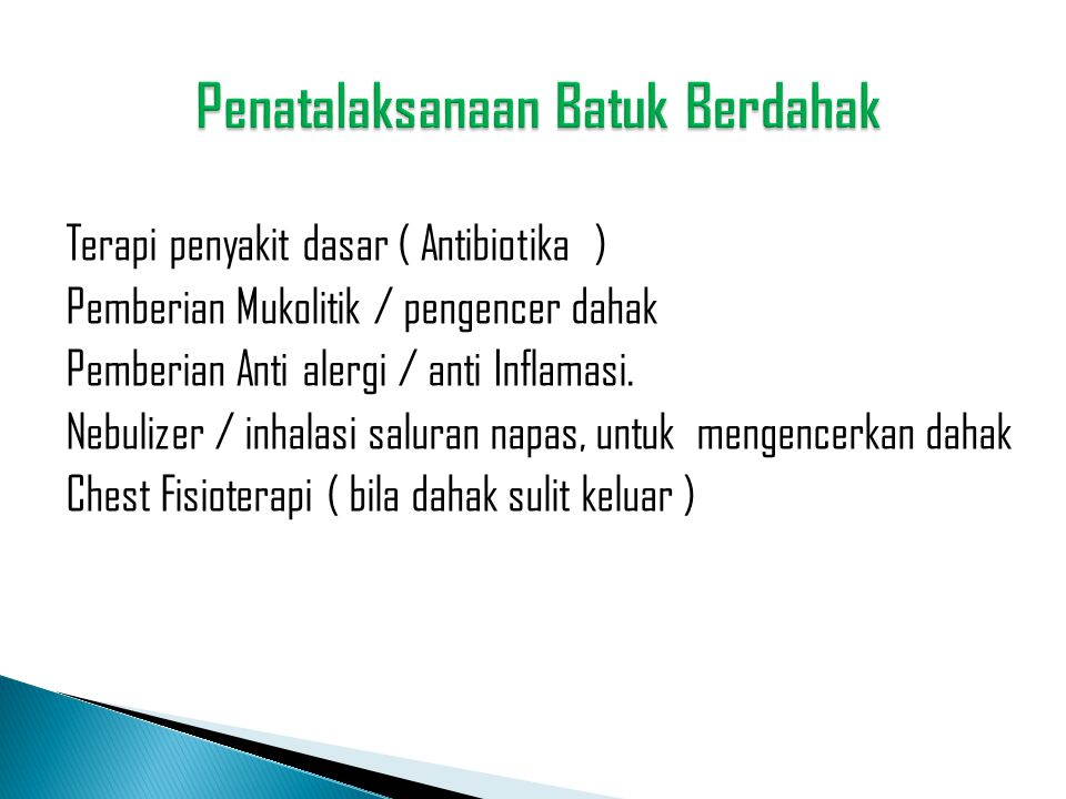 Terapi penyakit dasar ( Antibiotika ) Pemberian Mukolitik / pengencer dahak Pemberian Anti alergi / anti Inflamasi. Nebulizer / inhalasi saluran napas