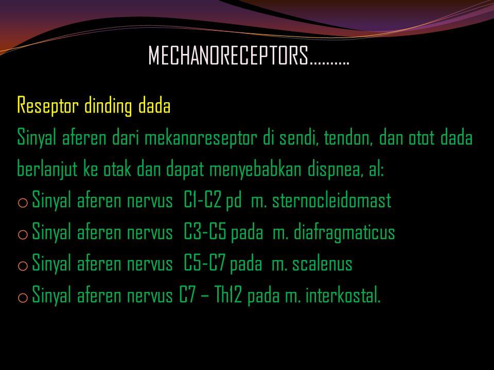 Reseptor dinding dada Sinyal aferen dari mekanoreseptor di sendi, tendon, dan otot dada berlanjut ke otak dan dapat menyebabkan dispnea, al: o Sinyal aferen nervus C1-C2 pd m.