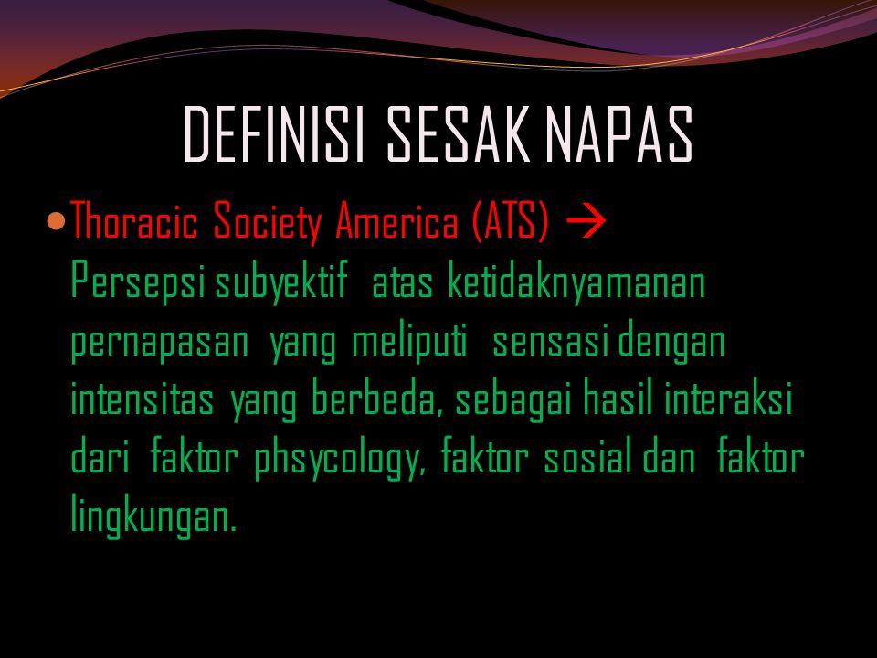 DEFINISI SESAK NAPAS Thoracic Society America (ATS)  Persepsi subyektif atas ketidaknyamanan pernapasan yang meliputi sensasi dengan intensitas yang berbeda, sebagai hasil interaksi dari faktor phsycology, faktor sosial dan faktor lingkungan.