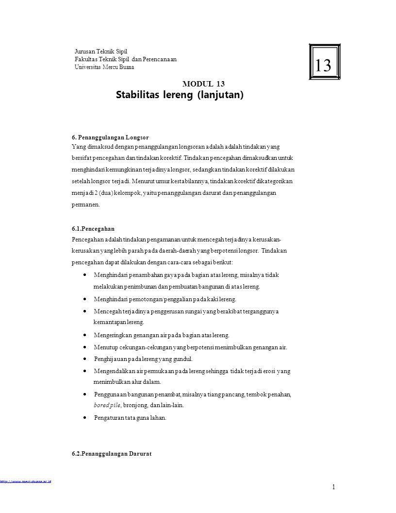 Jurusan Teknik Sipil Fakultas Teknik Sipil dan Perencanaan Universitas Mercu Buana 13 MODUL 13 Stabilitas lereng (lanjutan) 6. Penanggulangan Longsor