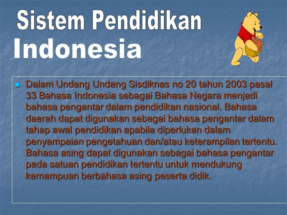 Dalam Undang Undang Sisdiknas no 20 tahun 2003 pasal 33 Bahasa Indonesia sebagai Bahasa Negara menjadi bahasa pengantar dalam pendidikan nasional. Bah