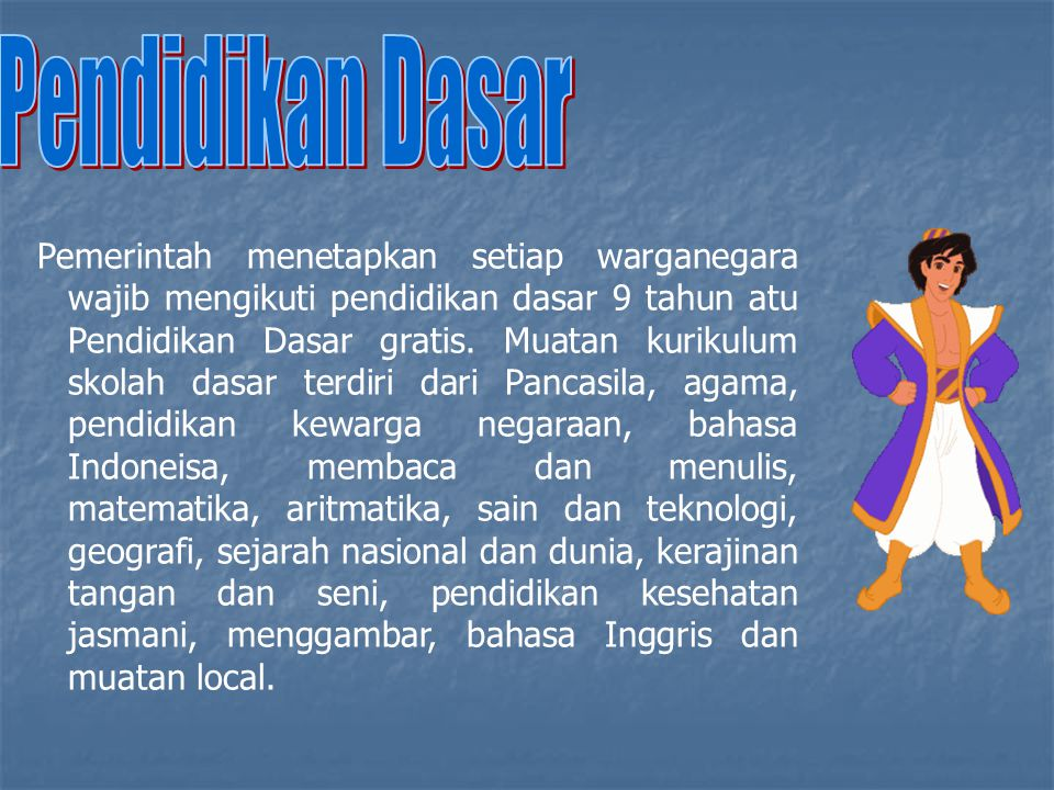Pemerintah menetapkan setiap warganegara wajib mengikuti pendidikan dasar 9 tahun atu Pendidikan Dasar gratis.
