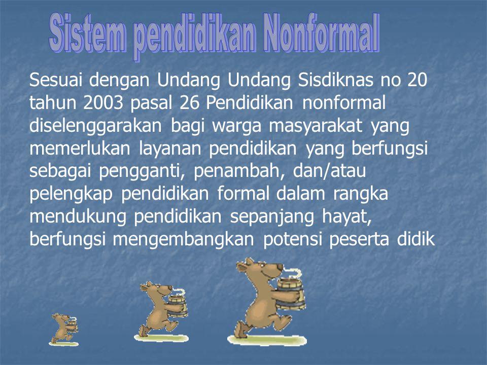 Sesuai dengan Undang Undang Sisdiknas no 20 tahun 2003 pasal 26 Pendidikan nonformal diselenggarakan bagi warga masyarakat yang memerlukan layanan pen