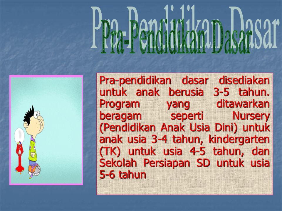 Pra-pendidikan dasar disediakan untuk anak berusia 3-5 tahun. Program yang ditawarkan beragam seperti Nursery (Pendidikan Anak Usia Dini) untuk anak u
