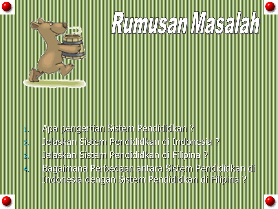1. Apa pengertian Sistem Pendididkan ? 2. Jelaskan Sistem Pendididkan di Indonesia ? 3. Jelaskan Sistem Pendididkan di Filipina ? 4. Bagaimana Perbeda