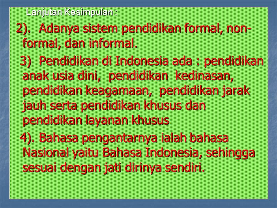 Lanjutan Kesimpulan : 2). Adanya sistem pendidikan formal, non- formal, dan informal. 2). Adanya sistem pendidikan formal, non- formal, dan informal.