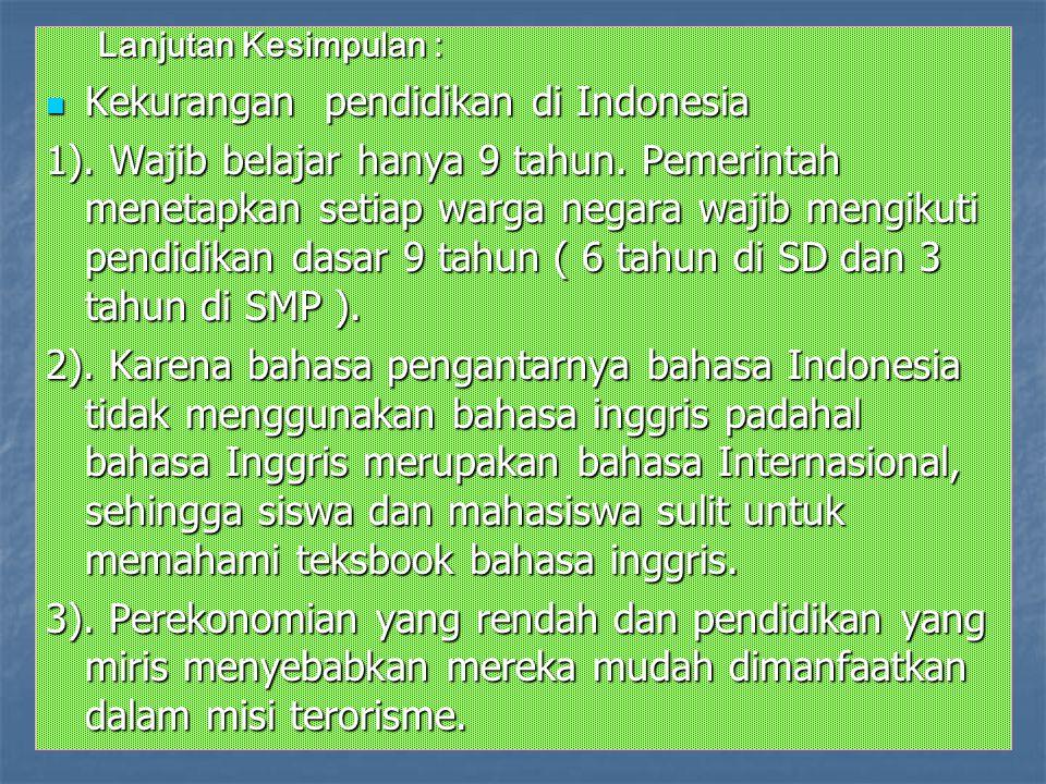 Lanjutan Kesimpulan : Kekurangan pendidikan di Indonesia Kekurangan pendidikan di Indonesia 1). Wajib belajar hanya 9 tahun. Pemerintah menetapkan set