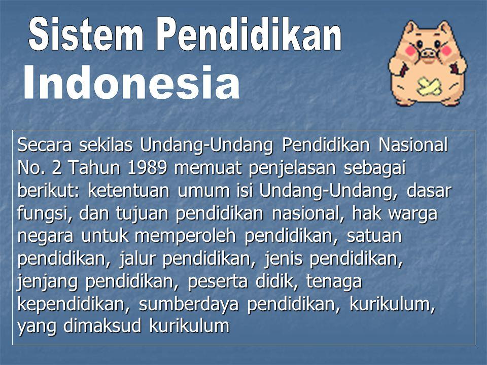 Secara sekilas Undang-Undang Pendidikan Nasional No. 2 Tahun 1989 memuat penjelasan sebagai berikut: ketentuan umum isi Undang-Undang, dasar fungsi, d