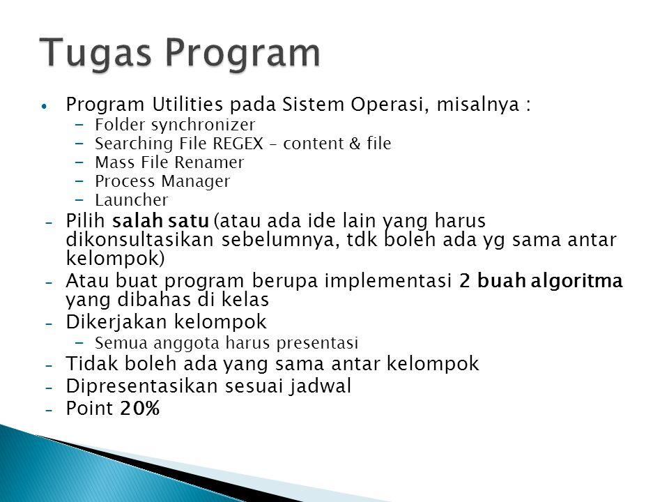 Program Utilities pada Sistem Operasi, misalnya : – Folder synchronizer – Searching File REGEX – content & file – Mass File Renamer – Process Manager
