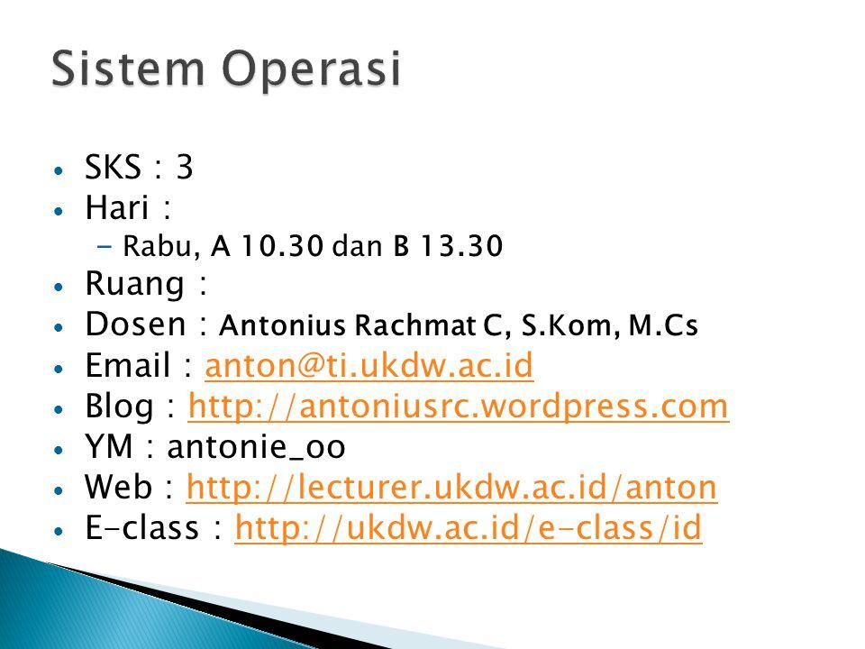 SKS : 3 Hari : – Rabu, A 10.30 dan B 13.30 Ruang : Dosen : Antonius Rachmat C, S.Kom, M.Cs Email : anton@ti.ukdw.ac.idanton@ti.ukdw.ac.id Blog : http: