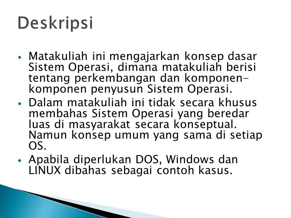 Setelah menempuh matakuliah ini mahasiswa dapat menjelaskan konsep dasar sistem operasi, khususnya komponen-komponen pembentuk suatu sistem operasi.