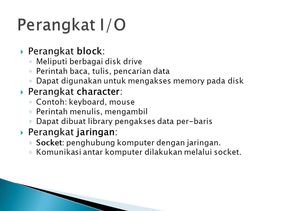  Perangkat block: ◦ Meliputi berbagai disk drive ◦ Perintah baca, tulis, pencarian data ◦ Dapat digunakan untuk mengakses memory pada disk  Perangka