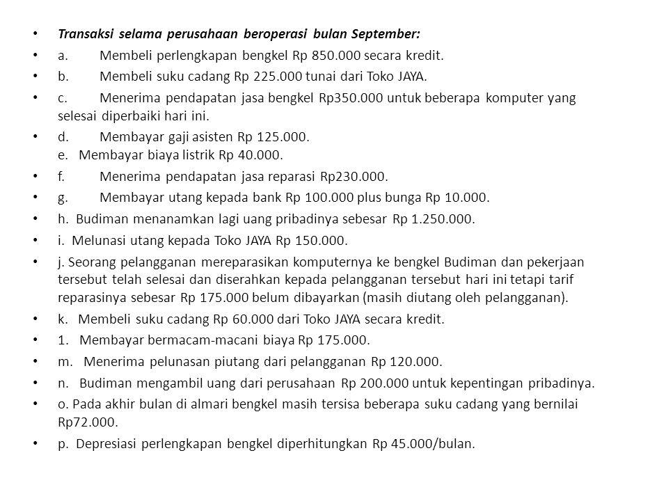 Transaksi selama perusahaan beroperasi bulan September: a.Membeli perlengkapan bengkel Rp 850.000 secara kredit. b.Membeli suku cadang Rp 225.000 tuna
