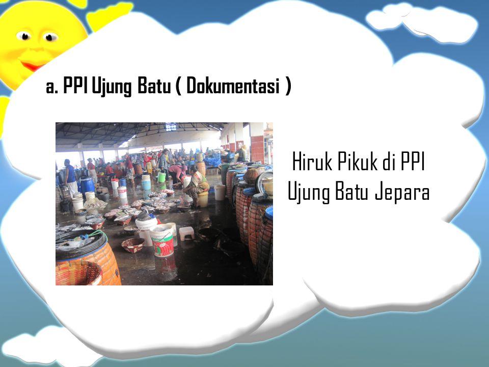 a. PPI Ujung Batu ( Dokumentasi ) Hiruk Pikuk di PPI Ujung Batu Jepara