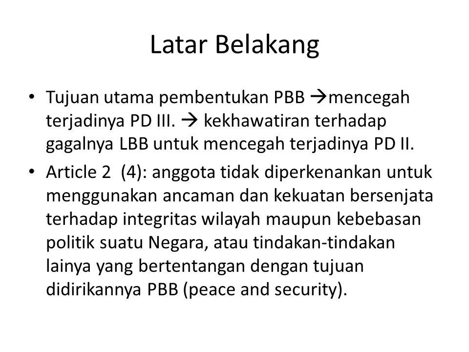 Latar Belakang Tujuan utama pembentukan PBB  mencegah terjadinya PD III.  kekhawatiran terhadap gagalnya LBB untuk mencegah terjadinya PD II. Articl