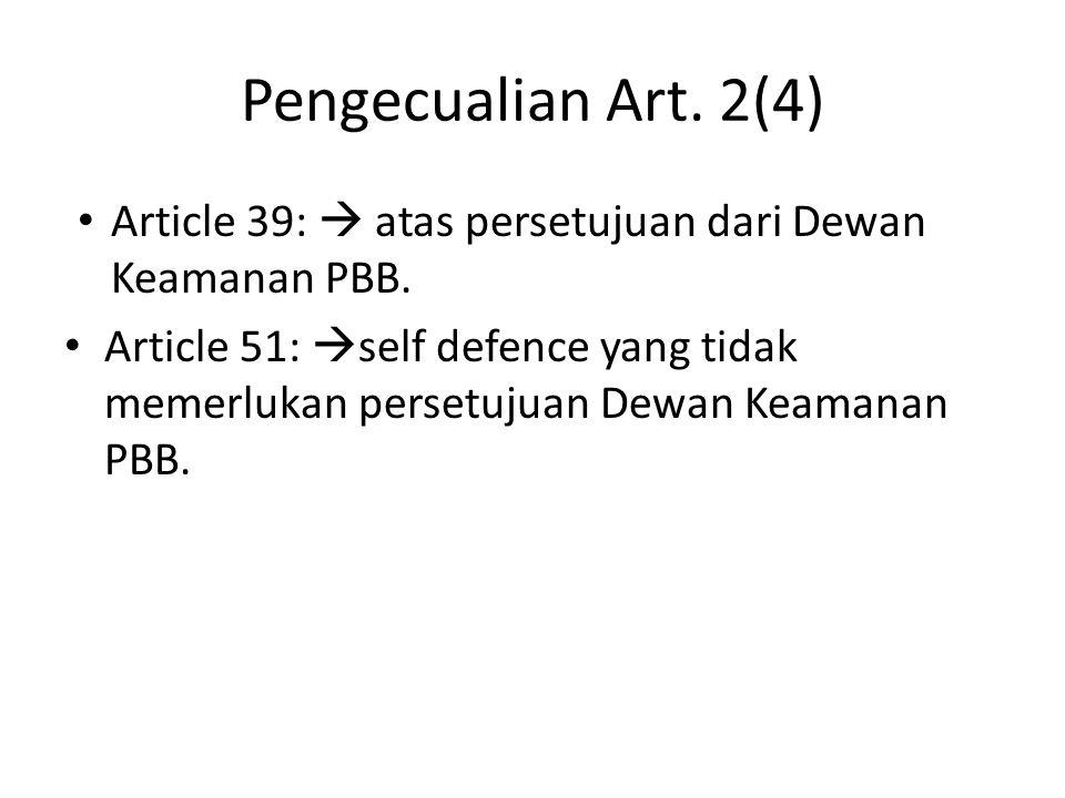 Pengecualian Art. 2(4) Article 39:  atas persetujuan dari Dewan Keamanan PBB. Article 51:  self defence yang tidak memerlukan persetujuan Dewan Keam