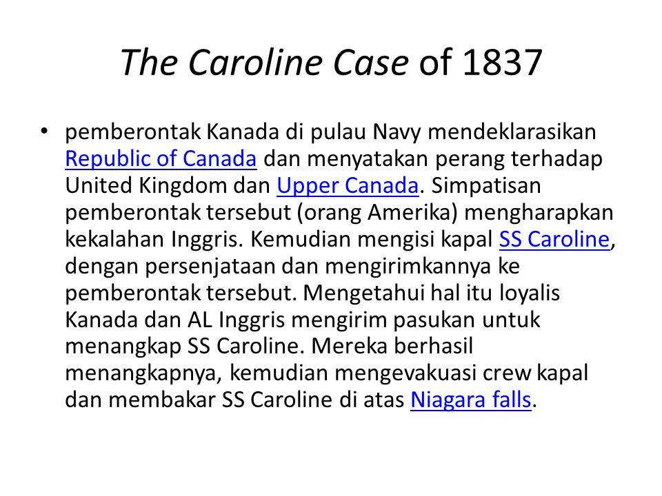The Caroline Case of 1837 pemberontak Kanada di pulau Navy mendeklarasikan Republic of Canada dan menyatakan perang terhadap United Kingdom dan Upper