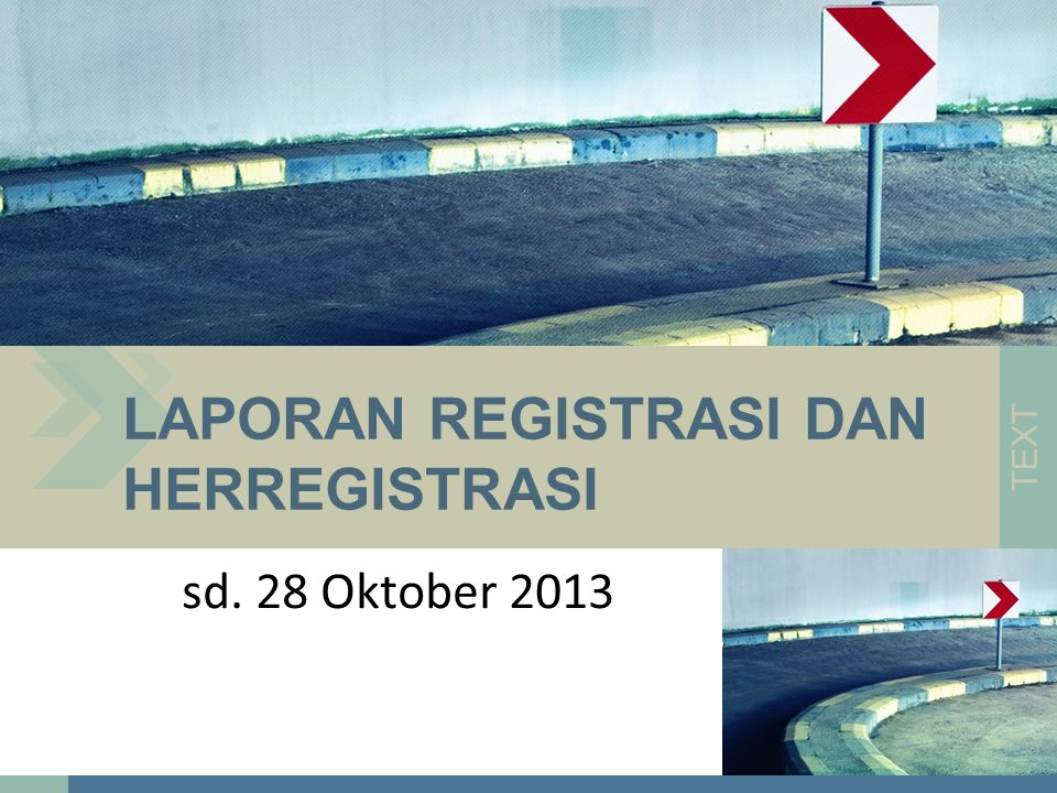 sd. 28 Oktober 2013 LAPORAN REGISTRASI DAN HERREGISTRASI TEXT