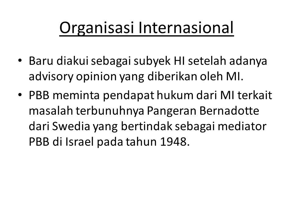 Organisasi Internasional Baru diakui sebagai subyek HI setelah adanya advisory opinion yang diberikan oleh MI.