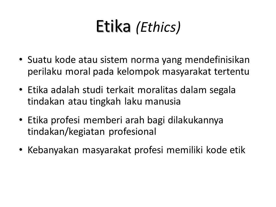 Etika Etika (Ethics) Suatu kode atau sistem norma yang mendefinisikan perilaku moral pada kelompok masyarakat tertentu Etika adalah studi terkait mora