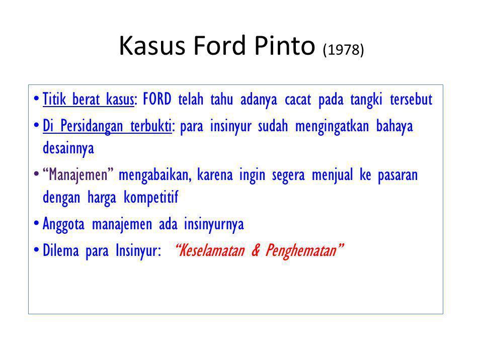 Kasus Ford Pinto (1978) Titik berat kasus: FORD telah tahu adanya cacat pada tangki tersebut Di Persidangan terbukti: para insinyur sudah mengingatkan