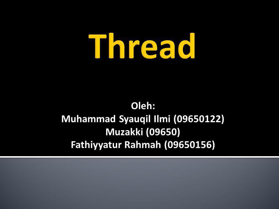 Oleh: Muhammad Syauqil Ilmi (09650122) Muzakki (09650) Fathiyyatur Rahmah (09650156)