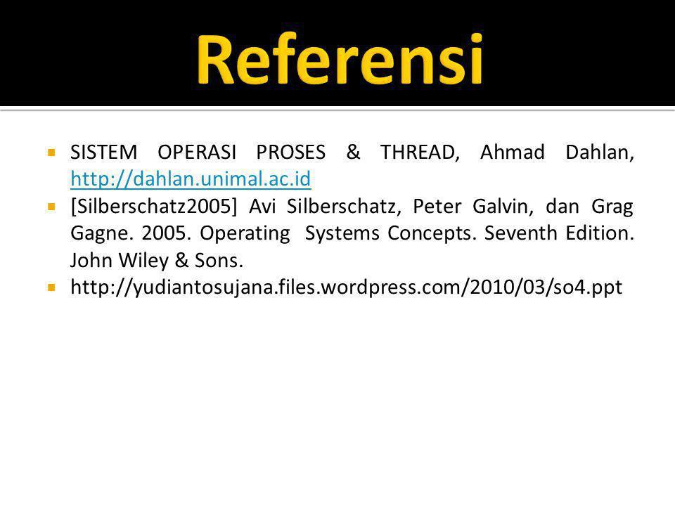  SISTEM OPERASI PROSES & THREAD, Ahmad Dahlan, http://dahlan.unimal.ac.id http://dahlan.unimal.ac.id  [Silberschatz2005] Avi Silberschatz, Peter Galvin, dan Grag Gagne.