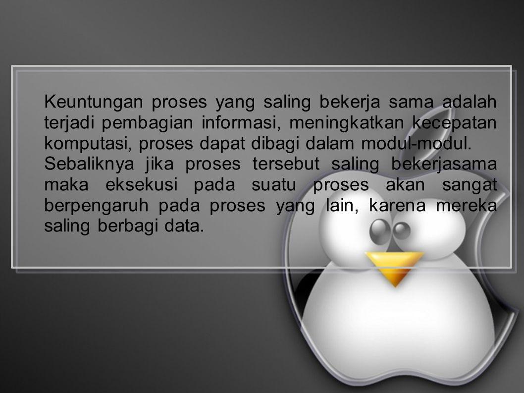 Keuntungan proses yang saling bekerja sama adalah terjadi pembagian informasi, meningkatkan kecepatan komputasi, proses dapat dibagi dalam modul-modul