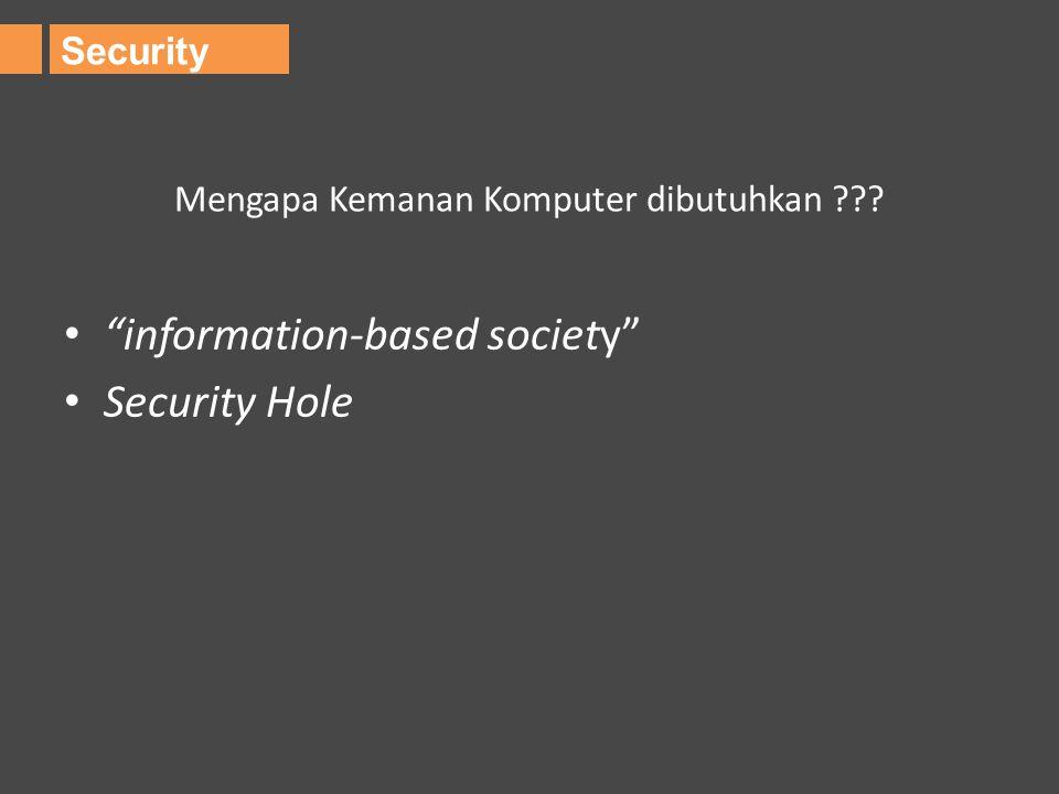 "Mengapa Kemanan Komputer dibutuhkan ??? ""information-based society"" Security Hole Security"
