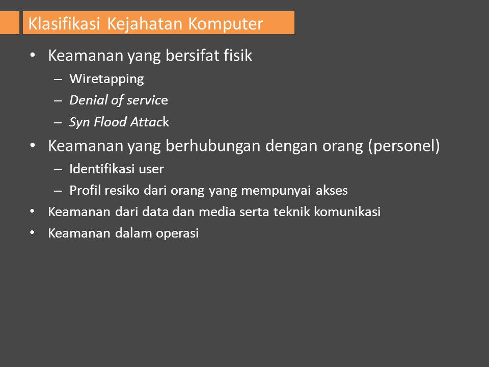 Keamanan yang bersifat fisik – Wiretapping – Denial of service – Syn Flood Attack Keamanan yang berhubungan dengan orang (personel) – Identifikasi use