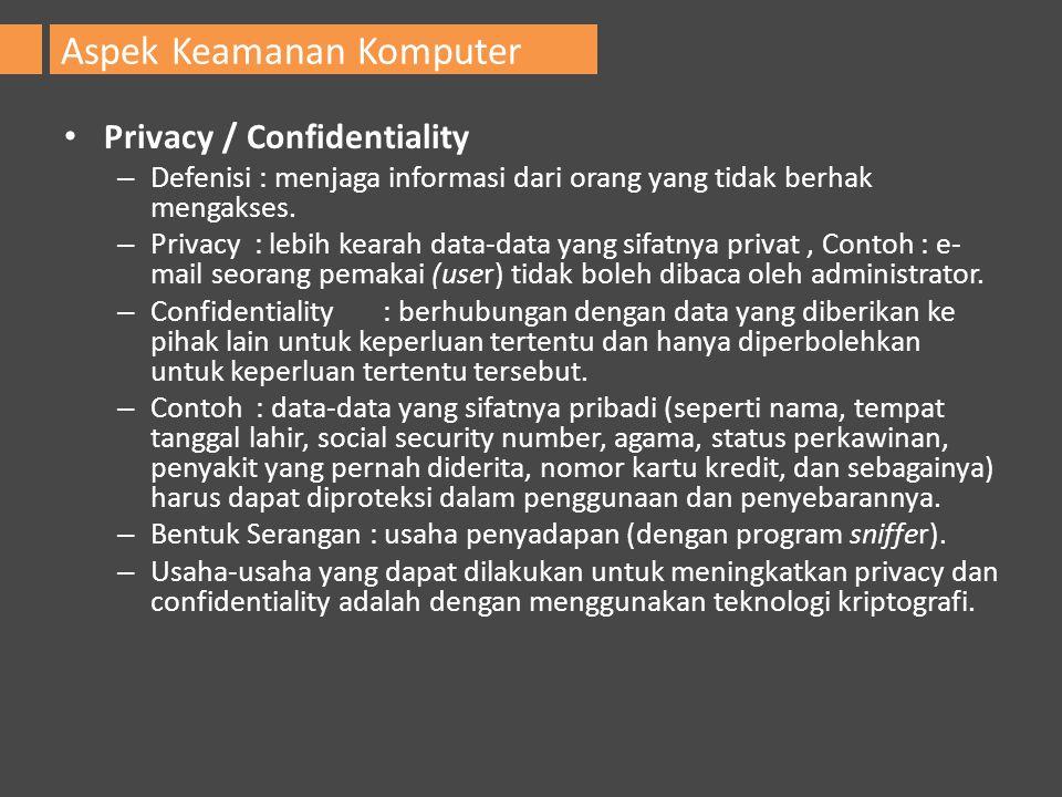 Privacy / Confidentiality – Defenisi : menjaga informasi dari orang yang tidak berhak mengakses. – Privacy : lebih kearah data-data yang sifatnya priv