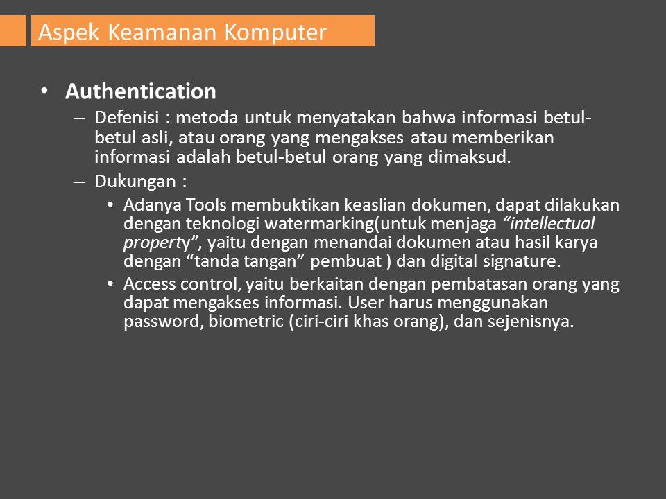 Authentication – Defenisi : metoda untuk menyatakan bahwa informasi betul- betul asli, atau orang yang mengakses atau memberikan informasi adalah betu