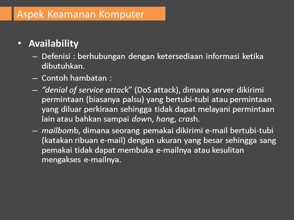 """Availability – Defenisi : berhubungan dengan ketersediaan informasi ketika dibutuhkan. – Contoh hambatan : – """"denial of service attack"""" (DoS attack),"""