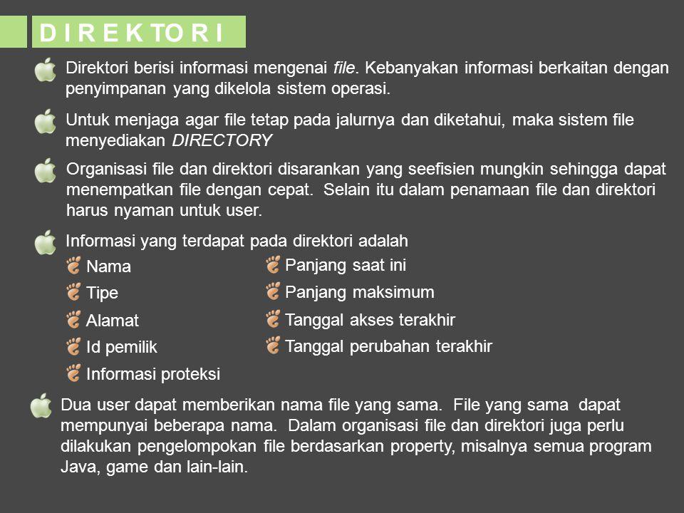 D I R E K TO R I Direktori berisi informasi mengenai file. Kebanyakan informasi berkaitan dengan penyimpanan yang dikelola sistem operasi. Untuk menja