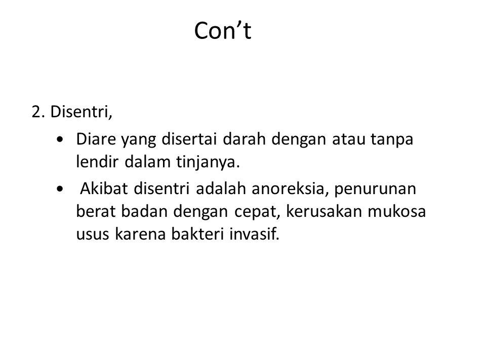Con't 2. Disentri, Diare yang disertai darah dengan atau tanpa lendir dalam tinjanya. Akibat disentri adalah anoreksia, penurunan berat badan dengan c
