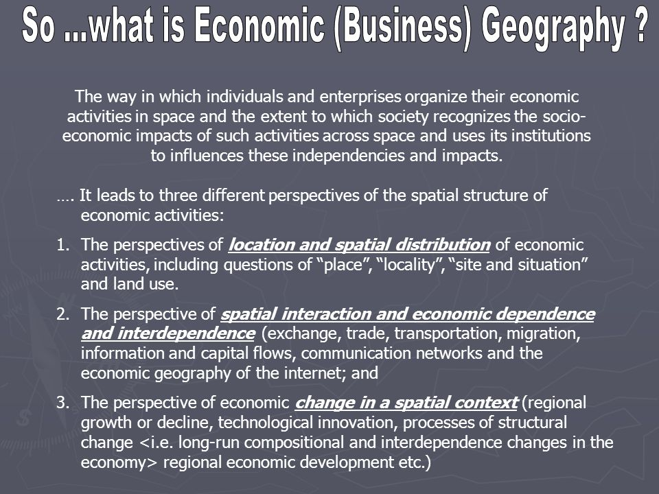 The way in which individuals and enterprises organize their economic activities in space and the extent to which society recognizes the socio- economi