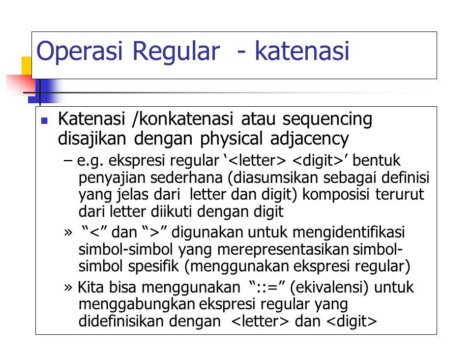 Operasi Regular - alternasi Alternasi membolehkan pilihan dari beberapa pilihan dan biasanya disajikan dengan operator '|' – E.g.