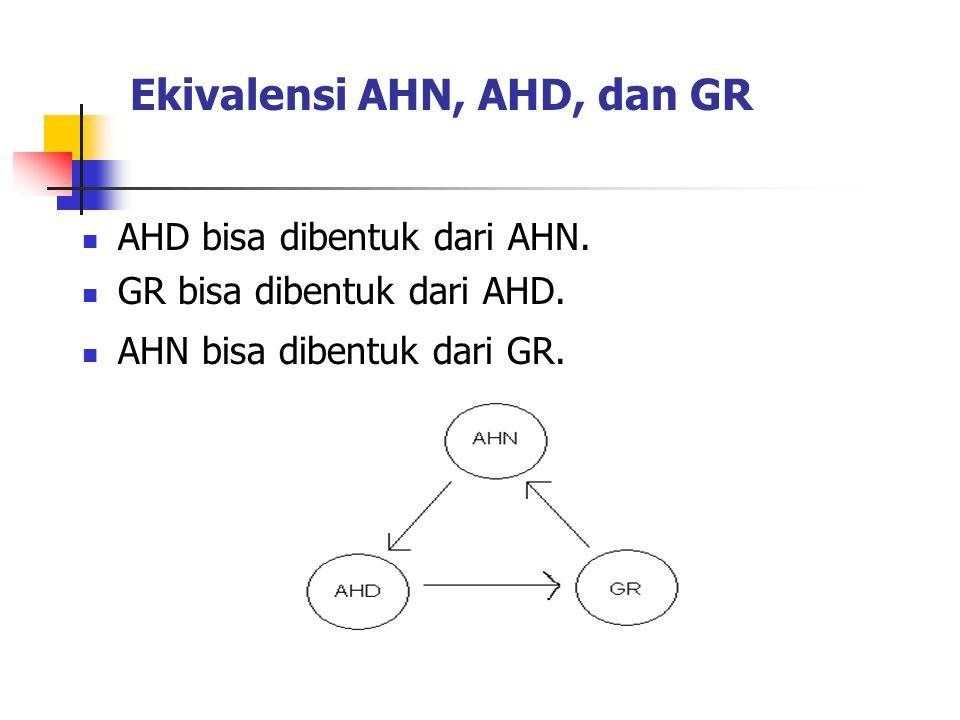 Ekivalensi AHN, AHD, dan GR AHD bisa dibentuk dari AHN. GR bisa dibentuk dari AHD. AHN bisa dibentuk dari GR.