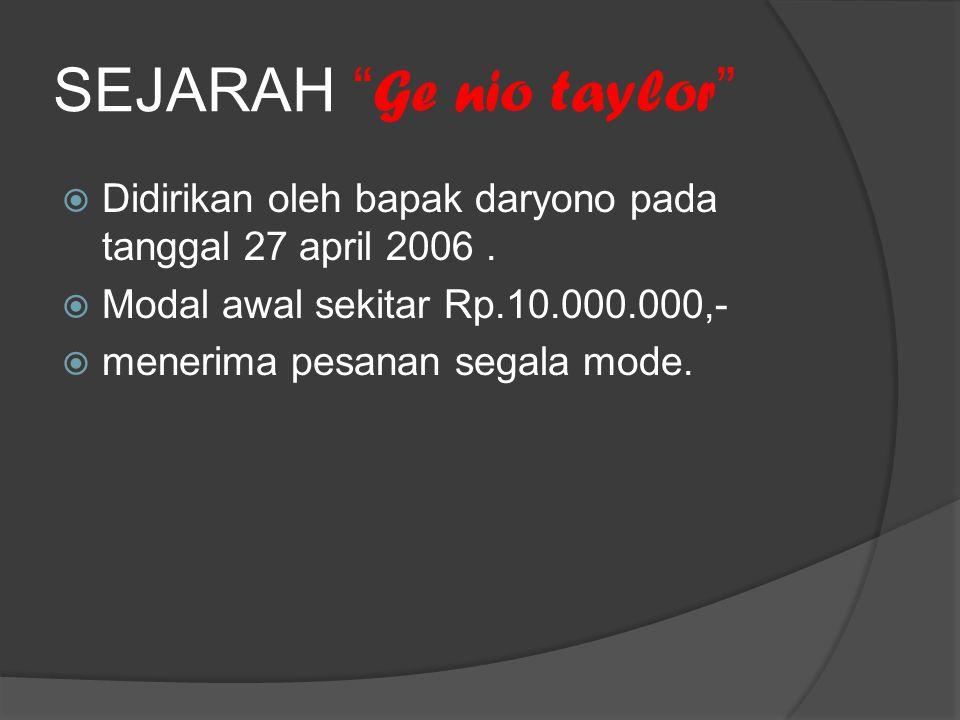 SEJARAH Ge nio taylor  Didirikan oleh bapak daryono pada tanggal 27 april 2006.