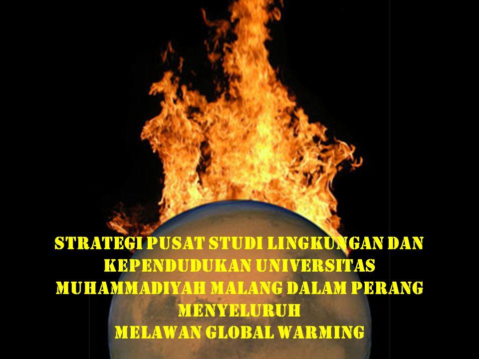 STRATEGI PUSAT STUDI LINGKUNGAN DAN KEPENDUDUKAN UNIVERSITAS MUHAMMADIYAH MALANG DALAM PERANG MENYELURUH MELAWAN GLOBAL WARMING